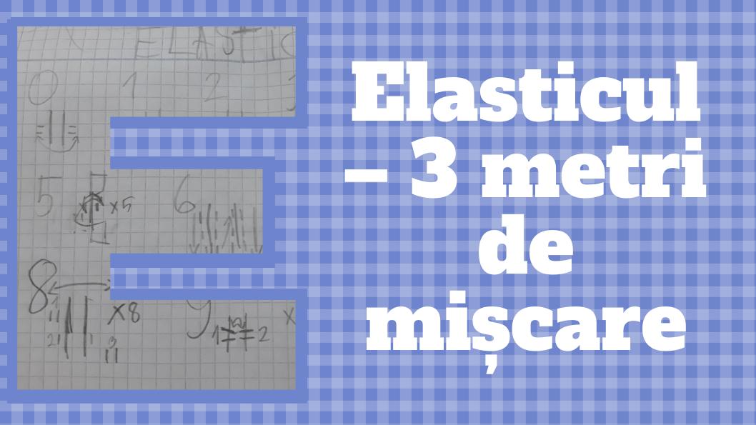 Elasticul – 3 metri de mișcare